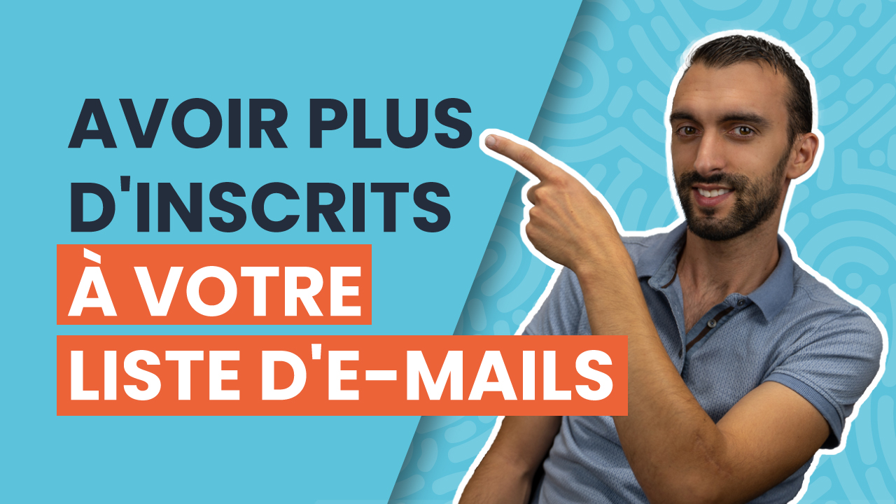 Comment augmenter le nombre d'inscrits à votre newsletter / à votre liste d'e-mails ?